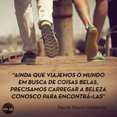 """""""Ainda que viajemos o mundo em busca de coisas belas, precisamos carregar a beleza conosco para encontrá-las."""" – Ralph Waldo Emerson #Frases #Viagem"""