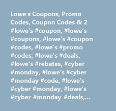 Lowe s Coupons, Promo Codes, Coupon Codes & 2 #lowe's #coupon, #lowe's #coupons, #lowe's #coupon #codes, #lowe's #promo #codes, #lowe's #deals, #lowe's #rebates, #cyber #monday, #lowe's #cyber #monday #code, #lowe's #cyber #monday, #lowe's #cyber #monday #deals, #lowe's #cyber #monday #sales, #lowe's #cyber #monday #promo #codes, #lowe's #cyber #monday #ads…
