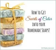 Homemade Soap Tips: How to Add Swirls of Color to Your Soap