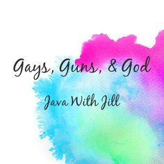 Gays, Guns, and God