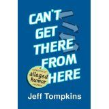 Can't Get There From Here (a collection of alleged humor writing) (Kindle Edition)By Jeff Tompkins Satire, Kindle, Author, Writing, Books, Collection, Libros, Book, Book Illustrations