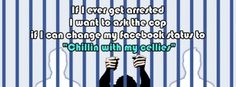 My Status update if I was ever arrested- Facebook Covers