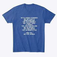 Discover He's A Great Pyrenees T-Shirt from It's Dog or Nothing, a custom product made just for you by Teespring. - Tired of answering the same questions over and. Great Pyrenees, Learn To Code, Order Prints, Coding, T Shirts For Women, Tired, Mens Tops, Swag, Python Programming