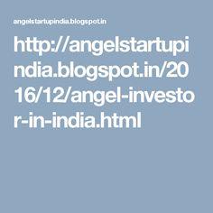 http://angelstartupindia.blogspot.in/2016/12/angel-investor-in-india.html