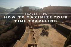 Travel Tips : How to Maximize Your Time Traveling