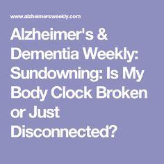 Alzheimer's & Dementia Weekly: Sundowning: Is My Body Clock Broken or Just Disconnected?