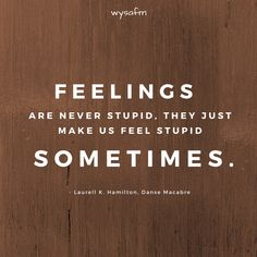 FEELINGS ARE NEVER STUPID, THEY JUST MAKE US FEEL STUPID SOMETIMES.  #anxiety, #emotions, #relationships, #deepwords, #distance, #sadness, #selflove, #selfcare, #feelings, #loneliness, #introvert, #hate, #single, #pain , #delusion, #heart, #broken, #missing, #loveqoutes Love Qoutes For Her, Qoutes About Love, Feeling Stupid, Heart Broken, Emotion, Deep Words, Loneliness, Motivation, Introvert