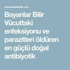 Bayanlar Bilir Vücuttaki enfeksiyonu ve parazitleri öldüren en güçlü doğal antibiyotik Cellulite Scrub, Homemade Skin Care, Natural Remedies, Things To Do, Health Fitness, Recipes, Beauty, Halloween, Bb