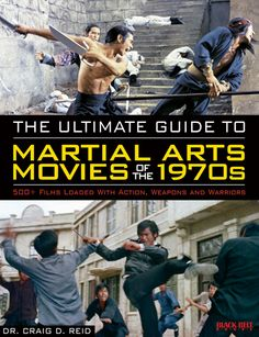 The Ultimate Guide to Martial Arts Movies of the 1970s: 500+ Films Loaded With Action, Weapons and Warriors (book)