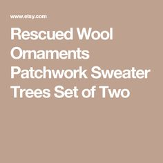 Rescued Wool Ornaments Patchwork Sweater Trees Set of Two