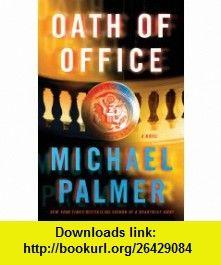 Oath of Office (9780312587536) Michael Palmer , ISBN-10: 0312587538  , ISBN-13: 978-0312587536 ,  , tutorials , pdf , ebook , torrent , downloads , rapidshare , filesonic , hotfile , megaupload , fileserve