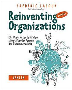 Reinventing Organizations visuell: Ein illustrierter Leitfaden - Frederic Laloux, Etienne Appert, Mike - Amazon.de: Bücher