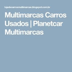 Multimarcas Carros Usados | Planetcar Multimarcas