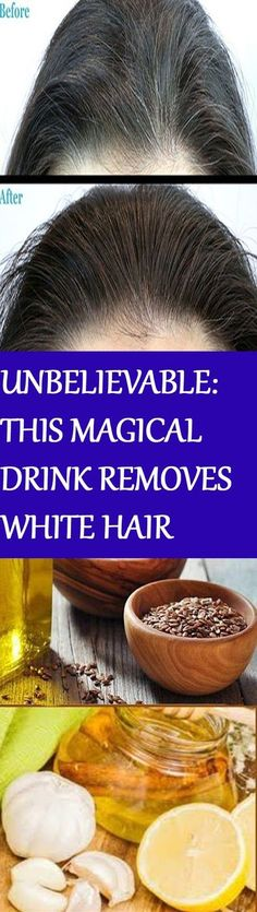 UNBELIEVABLE : THIS MAGICAL DRINK REMOVES WHITE HAIR