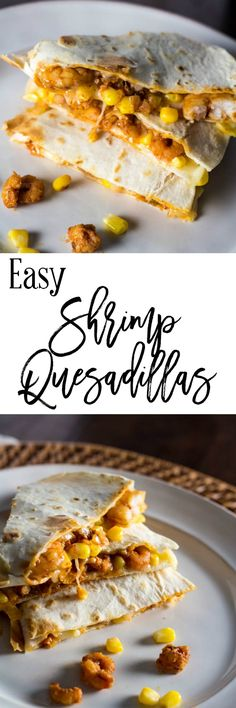 Easy Shrimp Quesadillas - This is a perfect recipe for a quick weeknight dinner recipe for your family or dinner party.  It's so good!