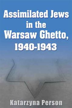 Assimilated Jews in the Warsaw Ghetto, 1940-1943 by Katarzyna Person (****)