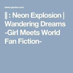 || : Neon Explosion | Wandering Dreams -Girl Meets World Fan Fiction-