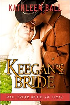 Keegan's Bride (Mail Order Brides of Texas Book 2) - Kindle edition by Kathleen Ball. Romance Kindle eBooks @ Amazon.com.