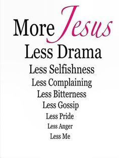 More Jesus, Less Drama, Less Selfishness, Less Complaining, Less Bitterness, Less Gossip, Less Pride, Less Anger, Less Me #cdff #dating #onlinedating #Jesus