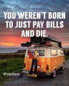 You weren't born to just pay bills and die.☮ ❤ ॐ Follow Us On Facebook Follow us…