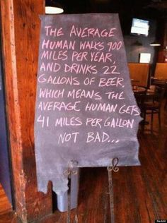GENERAL HUMOR: The average human walks 900 miles per year, and drinks 22 gallons of beer; which means the average human gets 41 mag. Not bad. That Way, Just For You, Restaurant Signs, Haha Funny, Funny Stuff, Funny Shit, Random Stuff, Random Things, Beer Funny