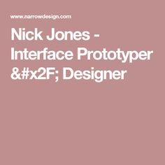 Nick Jones - Interface Prototyper / Designer