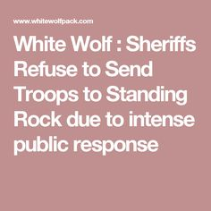 White Wolf : Sheriffs Refuse to Send Troops to Standing Rock due to intense public response
