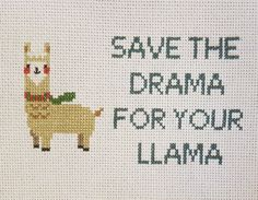 """Save the drama for your llama."" Llama cross stitch."