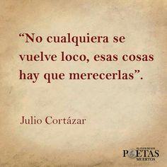 """""""No cualquiera se vuelve loco, esas cosas hay que merecerlas."""" #frases #citas #JulioCortazár"""
