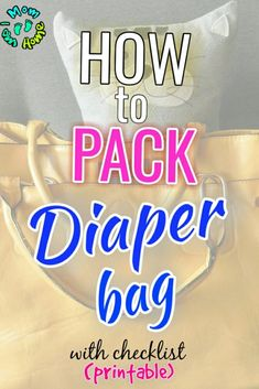 How to pack a diaper bag for newborn and toddler with printable checklist
