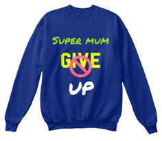 Super Mum Give Up Deep Royal  Sweatshirt Front