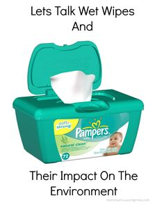 Lets Talk Wet Wipes And Their Impact On The Environment