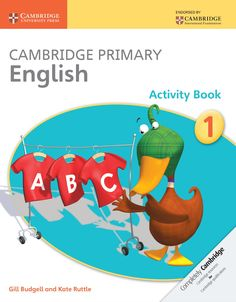 Cambridge Primary English Activity Book 1 Preview Cambridge Primary English Activity Book 1. Gill Budgell, Kate Ruttle, Cambrdige University Press. Available November 2014