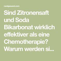 Sind Zitronensaft und Soda Bikarbonat wirklich effektiver als eine Chemotherapie? Warum werden sie dann von Ärzten nicht empfohlen?
