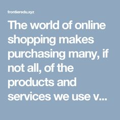 The world of online shopping makes purchasing many, if not all, of the products and services we use very easy and convenient. The vast array of choices we have at our fingertips are more vast than our parents or grandparents would have ever thought possible. With the click of a mouse, one can buy almost any consumer product whether it be clothing, home goods or furniture. You can even purchase a vehicle if you are so inclined.