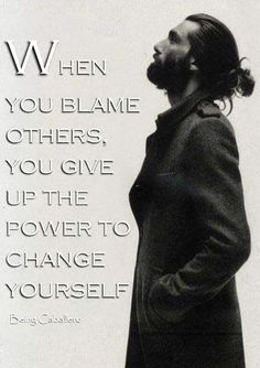 Gentleman's Quotes: When you blame others, you give up the power to change yourself. -Being Caballero-