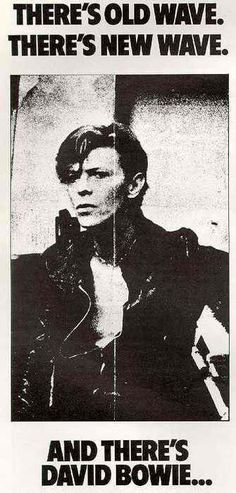 "This ad was used by RCA in 1977 to market Bowie's ""Heroes"".  There's old wave. There's new wave. And there's David Bowie."