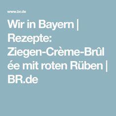 Wir in Bayern   Rezepte: Ziegen-Crème-Brûlée mit roten Rüben   BR.de
