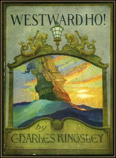 "Westward Ho! Charles Kingsley. Pictures by N.C. Wyeth. New York: Charles Scribner's Sons, 1920. Beginning in the fictional seaport of ""Bideford Quay"" near the real Bideford in North Devon during the reign of Elizabeth I, Westward Ho! follows the adventures of Amyas Leigh, an unruly child who as a young man follows Francis Drake to sea."