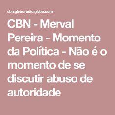 CBN - Merval Pereira - Momento da Política - Não é o momento de se discutir abuso de autoridade