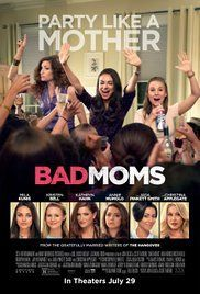 Bad Moms (2016): A smattering of a story, but it's loads full of funny stuff. Parents will appreciate it more than most.