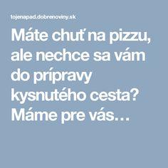 Máte chuť na pizzu, ale nechce sa vám do prípravy kysnutého cesta? Máme pre vás…