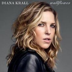 Wallflower, Diana Krall.