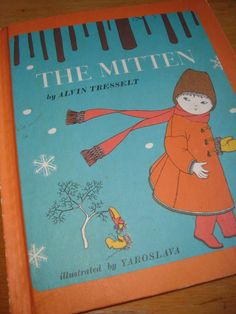 The Mitten -The first version I had and liked as well as the wonderful Jan Brett version.