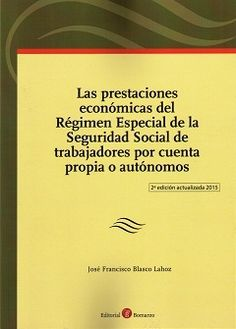 Las prestaciones económicas del régimen especial de la Seguridad Social de trabajadores por cuenta propia o autónomos / José Francisco Blasco Lahoz. - 2ª ed. - 2015