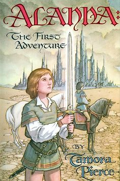 Alanna: the First Adventure / Tamora Pierce. This is the first book in The Song of the Lioness Quartet.