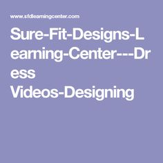 Sure-Fit-Designs-Learning-Center---Dress Videos-Designing