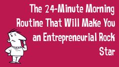 The 24-Minute Morning Routine That Will Make You an Entrepreneurial Rock...