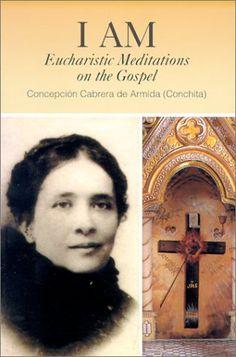 I Am: Eucharistic Meditations on the Gospel (Venerable Concepcion Cabrera De Armida) by Concepción Cabrera de Armida (Conchita)