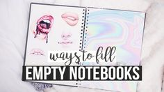 WAYS TO FILL YOUR NOTEBOOKS